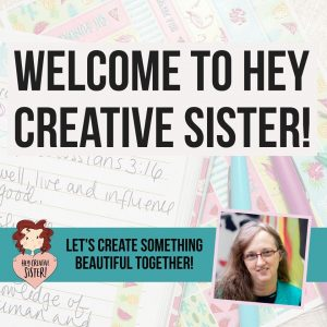 Welcome to Hey Creative Sister!
