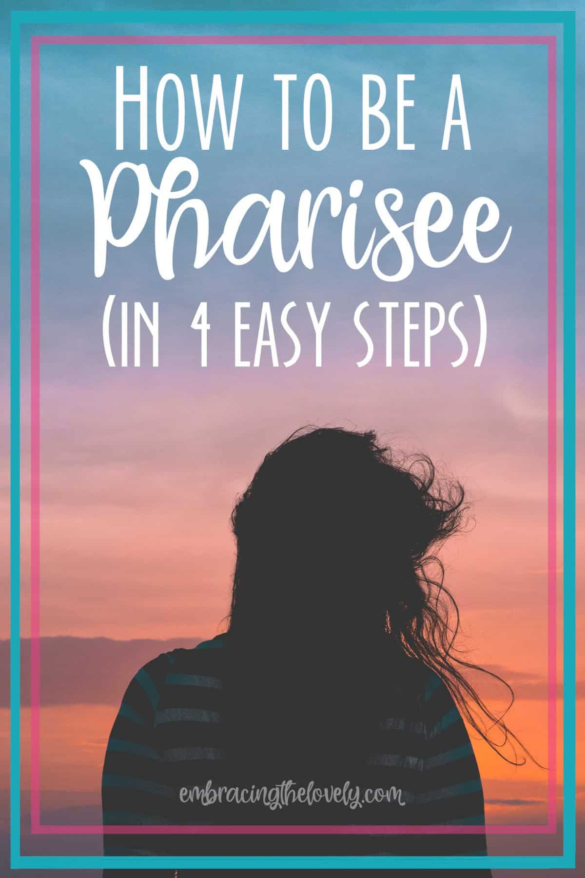 """Have you ever asked yourself, """"Am I a Pharisee?"""" It's time to check the motives of your heart and see if your actions declare if you are a Pharisee- with Hey Creative Sister"""