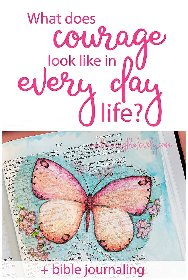 Find out what courage looks like in every day life including a bible journaling with Hey Creative Sister