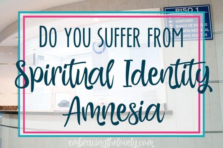 Do you Suffer From Spiritual Identity Amnesia?