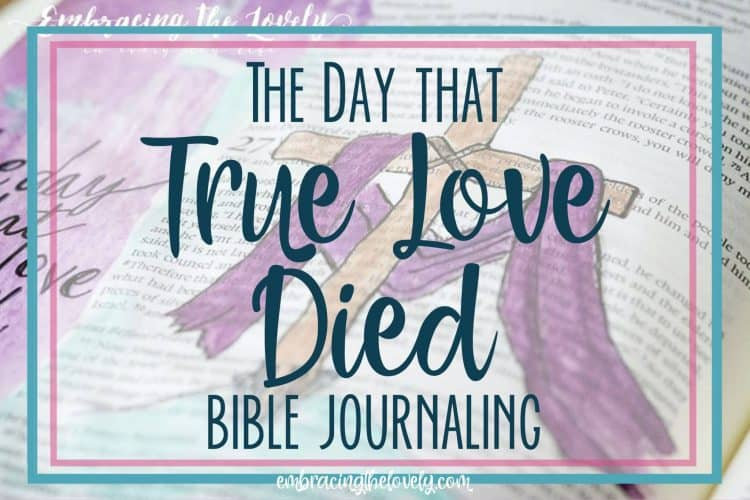 The Day That True Love Died+Bible Journaling