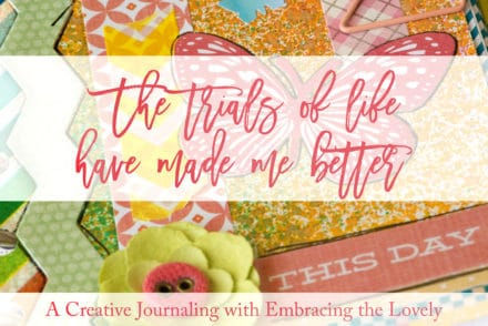 Join me on the Blog today as I share a Creative Journaling on How the Trials of Life have Made me Better!
