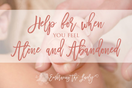Help for when you feel Alone and Abandoned at Embracing the Lovely