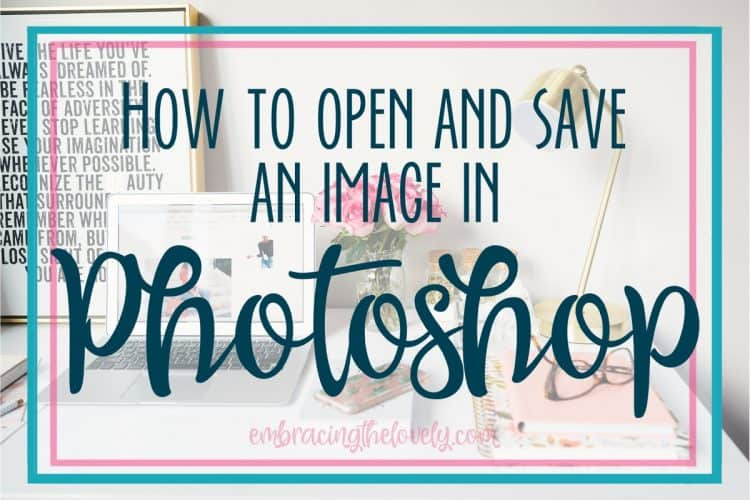 How to Open and Save an Image in Photoshop