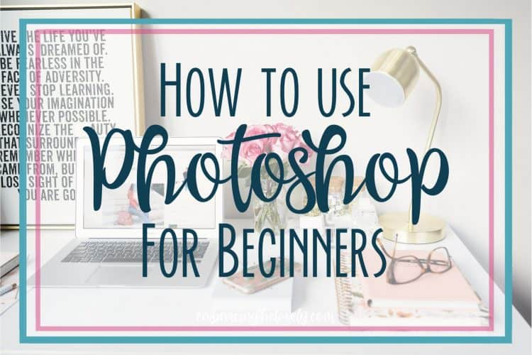 How To Use Photoshop For Beginners
