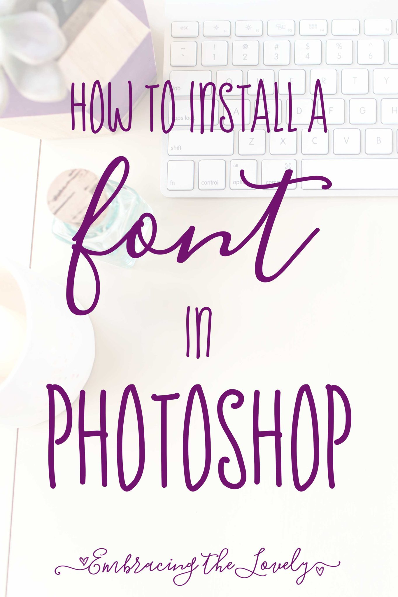How do I install a font in Photoshop? An easy video tutorial by Hey Creative Sister