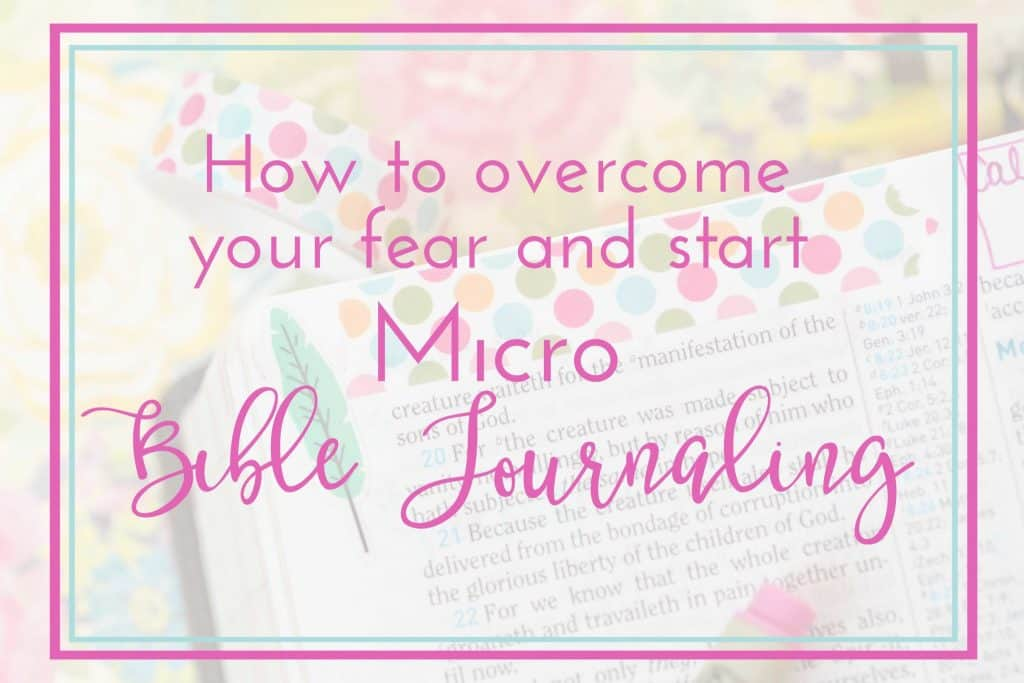 How to Overcome your Fear and Start Micro Bible Journaling in your Bible with Hey Creative Sister. Daily Bible Journaling in Micro Fashion is a great way to Bible Journal!!