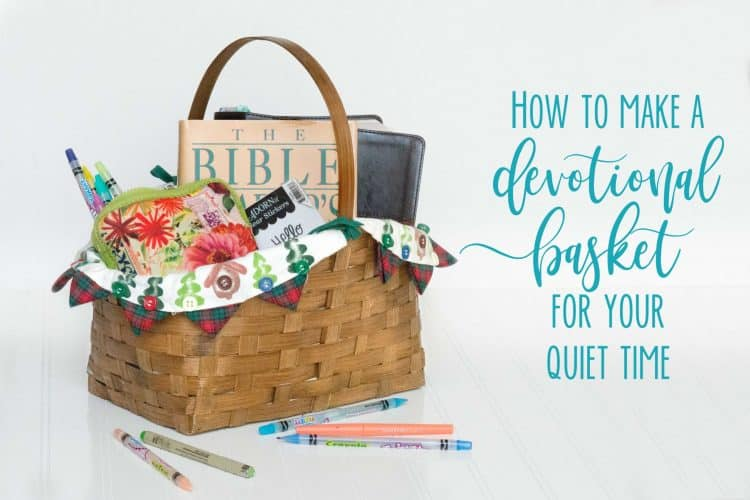 How to Make a Devotional Basket for your Quiet Time with God