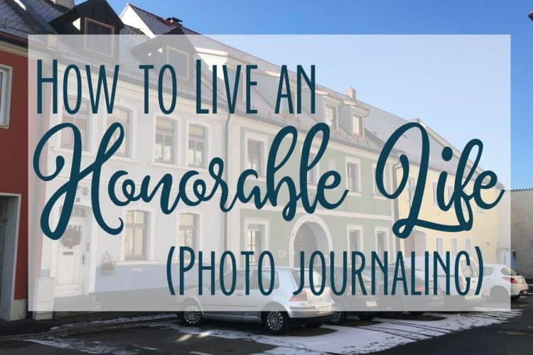 How to Live an Honorable Life-A Photo Journaling