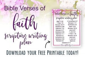 These Bible Verses of Faith with accompanying Scripture Writing Plan will help you build a strong foundation in your faith walk in the Lord