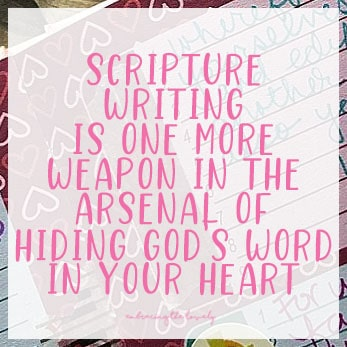 Scripture Writing is One More Arsenal in the Arsenal of Hiding God's Word in Your Heart- with Hey Creative Sister