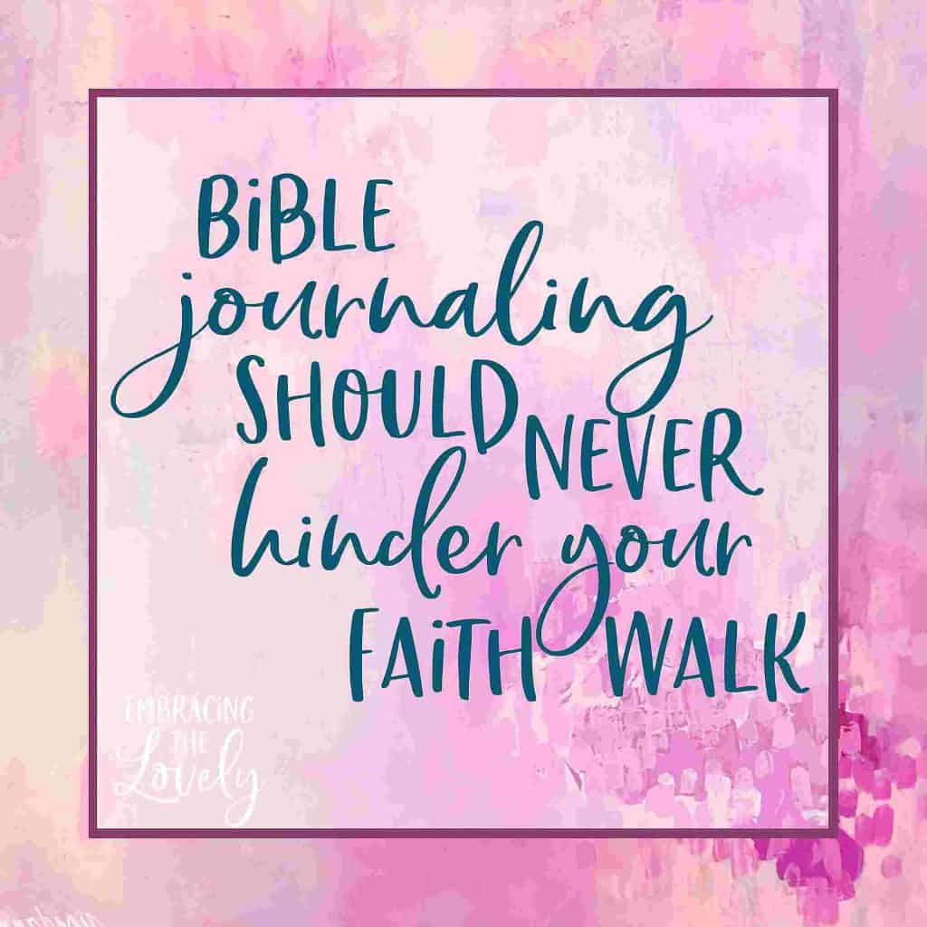 Bible Journaling should never hinder your faith walk