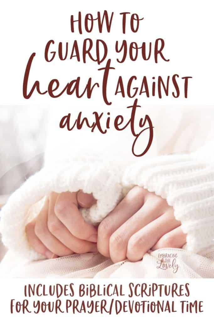 How to Guard Your Heart Against Anxiety- Bible Verses on How to Help with Anxiety