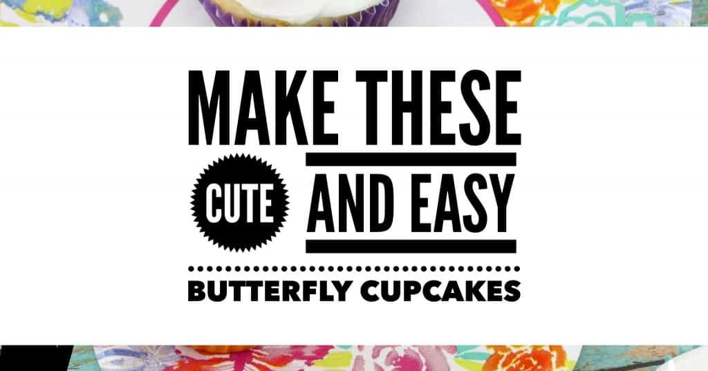 Make these Cute and Easy Butterfly Cupcakes