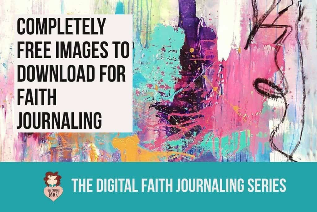 Totally Free Images- Download for your Faith Journaling
