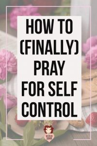 How to Pray for Self Control