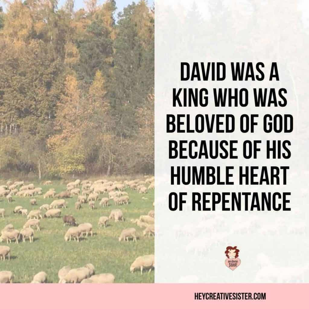 David was king who was Beloved of God Because Of His Humble Heart of Repentance